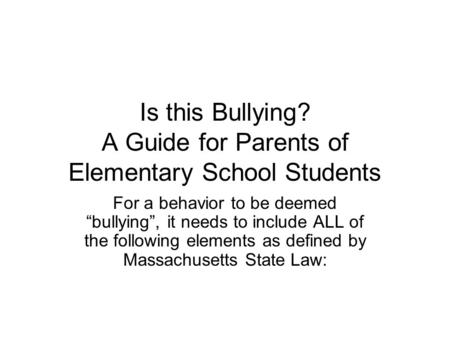 "Is this Bullying? A Guide for Parents of Elementary School Students For a behavior to be deemed ""bullying"", it needs to include ALL of the following elements."