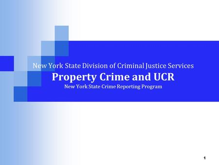 1 New York State Division of Criminal Justice Services Property Crime and UCR New York State Crime Reporting Program.
