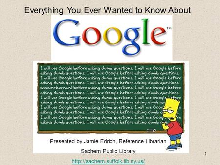1 Presented by Jamie Edrich, Reference Librarian Sachem Public Library  Everything You Ever Wanted to Know About.