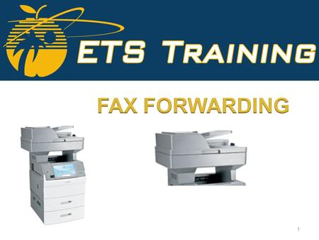 1. What is Fax Forwarding? What is Fax Forwarding? Why use it? Why use it?  It will save paper and toner.  It can be distributed electronically. How.