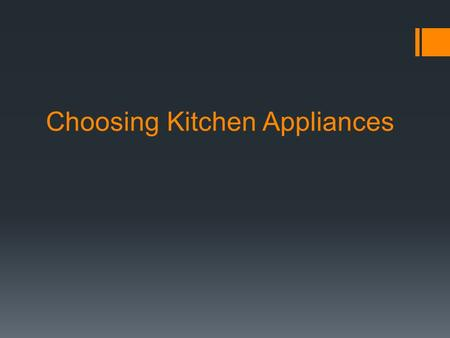 Choosing Kitchen Appliances. Safety & Service  Safety seals  Manufacturers hire independent agencies to test their appliances for safety  Underwriter.