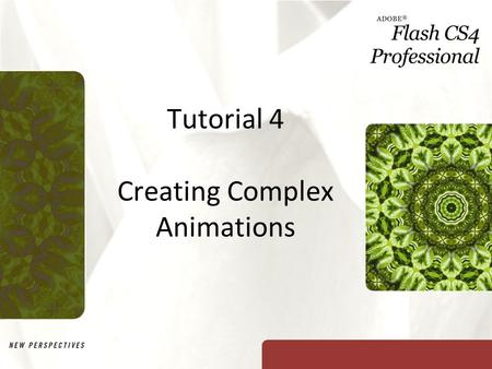 Tutorial 4 Creating Complex Animations. XP Objectives Modify an animation's motion path Modify motion tweens using the Motion Editor Create an animation.