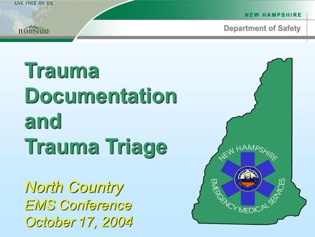 Trauma Documentation and Trauma Triage North Country EMS Conference October 17, 2004.