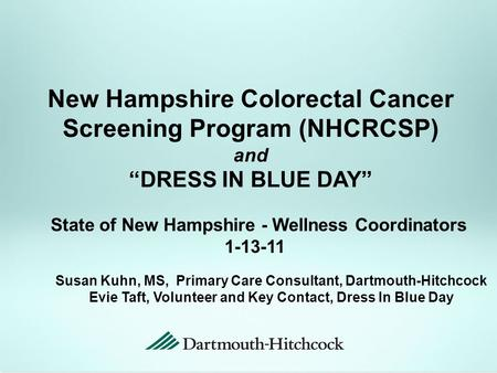 "New Hampshire Colorectal Cancer Screening Program (NHCRCSP) and ""DRESS IN BLUE DAY"" State of New Hampshire - Wellness Coordinators 1-13-11 Susan Kuhn,"