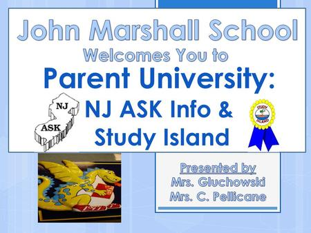 Parent University: NJ ASK Info & Study Island Today's Agenda  Overview of NJ ASK 3, 4, 5  Writing  Reading  Math  Science (Grade 4 ONLY)  Study.