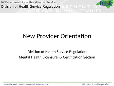 NC Department of Health and Human Services Division of Health Service Regulation  Mental Health Licensure & Certification Section.