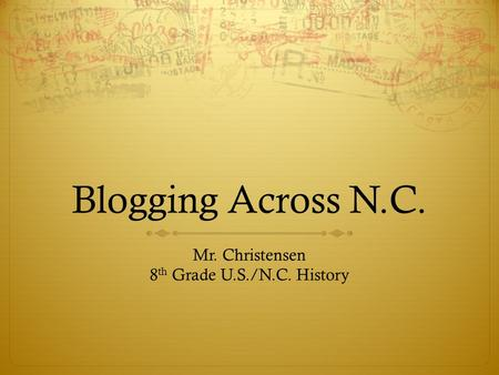 Blogging Across N.C. Mr. Christensen 8 th Grade U.S./N.C. History.