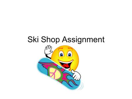 "Ski Shop Assignment. Database Assignment Email this to your teacher when finished Save as ""lastnameSkiShop.mdb"" in your Access folder of your portfolio."