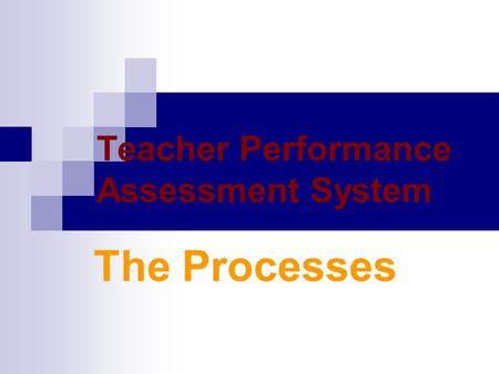 Teacher Performance Assessment System The Processes.