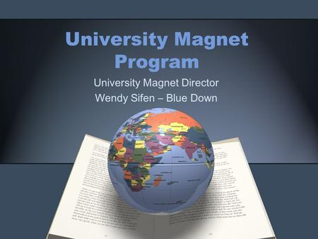University Magnet Program University Magnet Director Wendy Sifen – Blue Down.