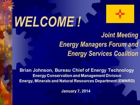 WELCOME ! Joint Meeting Energy Managers Forum and Energy Services Coalition Brian Johnson, Bureau Chief of Energy Technology Energy Conservation and Management.