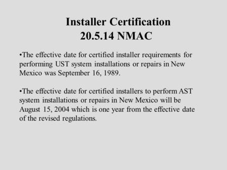 Installer Certification 20.5.14 NMAC The effective date for certified installer requirements for performing UST system installations or repairs in New.
