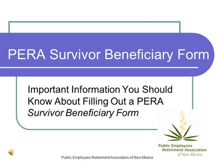 Public Employees Retirement Association of New Mexico PERA Survivor Beneficiary Form Important Information You Should Know About Filling Out a PERA Survivor.