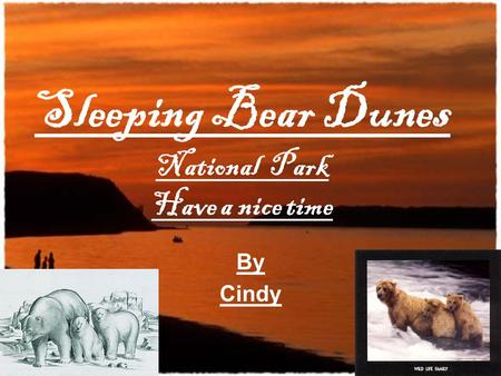Sleeping Bear Dunes National Park Have a nice time By Cindy.