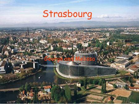 Strasbourg George and Melissa Strasbourg. It's the capital and principal city of the Alsace region in eastern France. It's the capital and principal city.