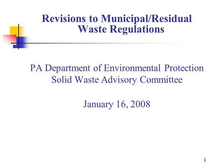 1 Revisions to Municipal/Residual Waste Regulations PA Department of Environmental Protection Solid Waste Advisory Committee January 16, 2008.