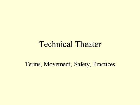 Technical Theater Terms, Movement, Safety, Practices.