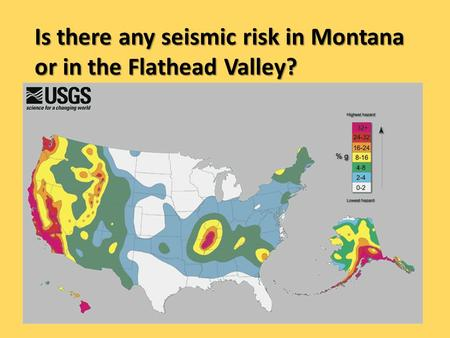 Is there any seismic risk in Montana or in the Flathead Valley?