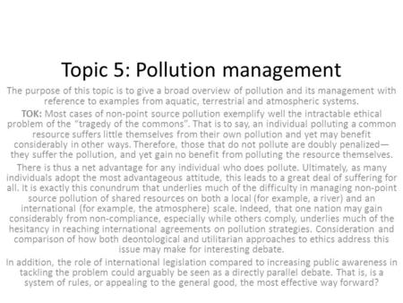 Topic 5: Pollution management The purpose of this topic is to give a broad overview of pollution and its management with reference to examples from aquatic,