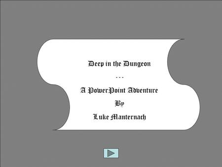 Deep in the Dungeon --- A PowerPoint Adventure By Luke Manternach.