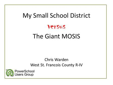 My Small School District versus The Giant MOSIS Chris Warden West St. Francois County R-IV.