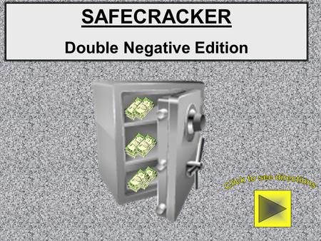 SAFECRACKER Double Negative Edition Directions: You are about to be presented with 4 paragraphs/safes. Each sentence is numbered for each paragraph.