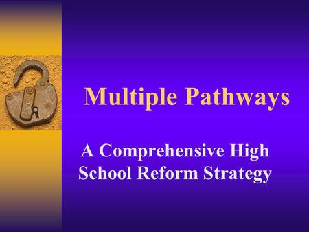 Multiple Pathways A Comprehensive High School Reform Strategy.