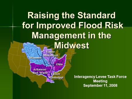 Raising the Standard for Improved Flood Risk Management in the Midwest Raising the Standard for Improved Flood Risk Management in the Midwest Interagency.