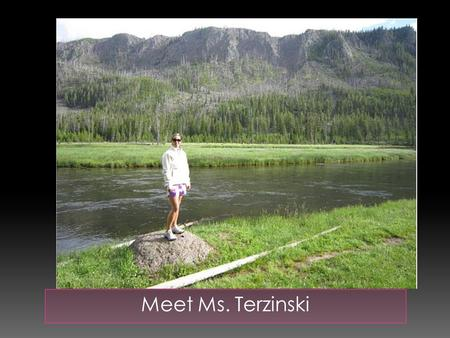 Meet Ms. Terzinski. Ms. Terzinski when she was in 1 st grade!