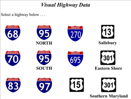 Visual Highway Data Select a highway below... NORTH SOUTH Salisbury Southern Maryland Eastern Shore.