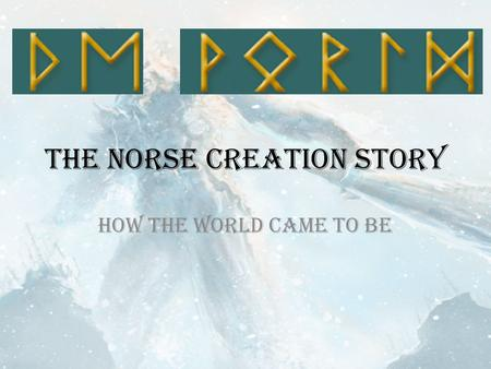 The Norse Creation Story How the world came to be.