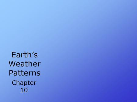 Earth's Weather Patterns Chapter 10. Prior Knowledge What is weather? What makes up the Atmosphere? How can you track severe storms?