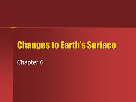 Changes to Earth's Surface Chapter 6. Prior Knowledge What are the layers of the Earth? What are the layers of the Earth? What causes Earth's surface.