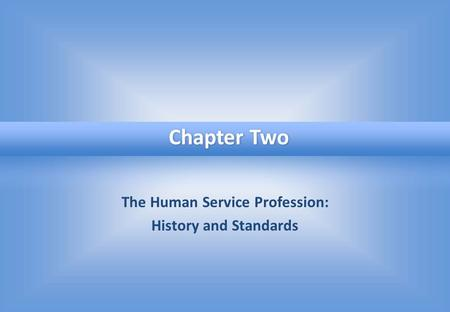 The Human Service Profession: History and Standards Chapter Two.