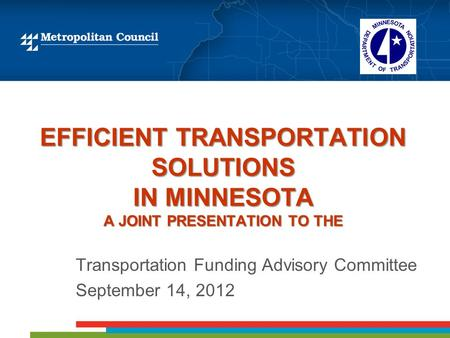 EFFICIENT TRANSPORTATION SOLUTIONS IN MINNESOTA A JOINT PRESENTATION TO THE Transportation Funding Advisory Committee September 14, 2012.