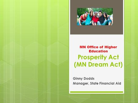 MN Office of Higher Education Prosperity Act (MN Dream Act) Ginny Dodds Manager, State Financial Aid.