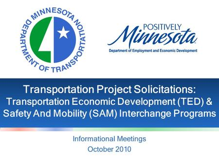 Transportation Project Solicitations: Transportation Economic Development (TED) & Safety And Mobility (SAM) Interchange Programs Informational Meetings.