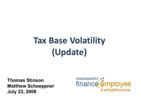 Tax Base Volatility (Update) Thomas Stinson Matthew Schoeppner July 22, 2008.