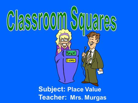 Subject: Place Value Teacher: Mrs. Murgas. Score Click if X wins Click if O wins O X.
