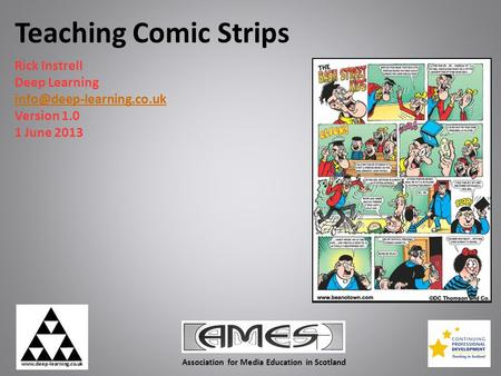 Teaching Comic Strips Rick Instrell Deep Learning Version 1.0 1 June 2013 Association for Media Education in Scotland.