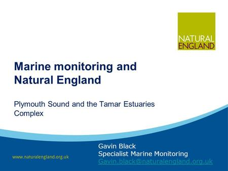 Marine monitoring and Natural England Gavin Black Specialist Marine Monitoring Plymouth Sound and the Tamar Estuaries.