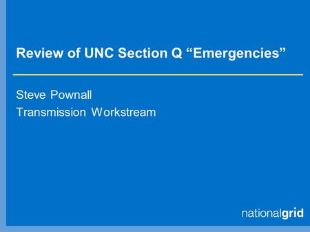 "Review of UNC Section Q ""Emergencies"" Steve Pownall Transmission Workstream."