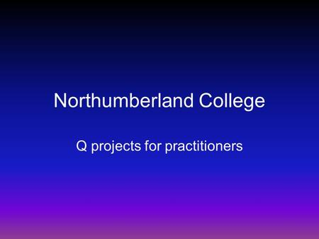 Northumberland College Q projects for practitioners.