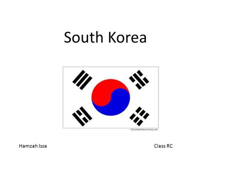 South Korea Hamzah Issa Class RC. Facts about South Korea South Korea is in East Asia Seoul is the capital city Language spoken – Korean Ann- yeong 안녕.