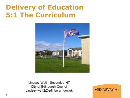 1 Delivery of Education 5:1 The Curriculum Lindsey Watt - Seconded HT City of Edinburgh Council