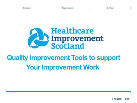 Quality Improvement Tools to support Your Improvement Work.
