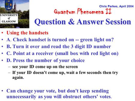 Quantum Phenomena II Question & Answer Session Quantum Phenomena II Question & Answer Session Using the handsets A. Check handset is turned on -- green.