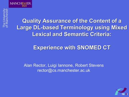 Quality Assurance of the Content of a Large DL-based Terminology using Mixed Lexical and Semantic Criteria: Experience with SNOMED CT Alan Rector, Luigi.