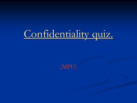 Confidentiality quiz. (MPU). Death certification A 43 year old patient died of an infarct recently. You know that he had HIV and believe that it contributed.