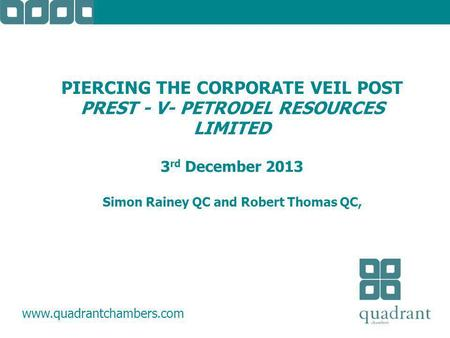 PIERCING THE CORPORATE VEIL POST PREST - V- PETRODEL RESOURCES LIMITED 3 rd December 2013 Simon Rainey QC and Robert Thomas QC, www.quadrantchambers.com.